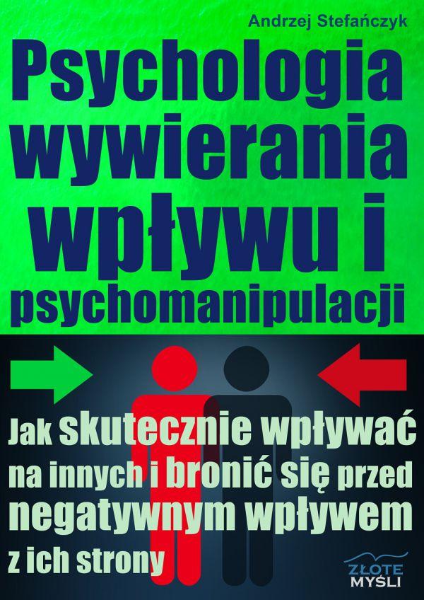 Psychologia wywierania wpływu i psychomanipulacji (Wersja drukowana)