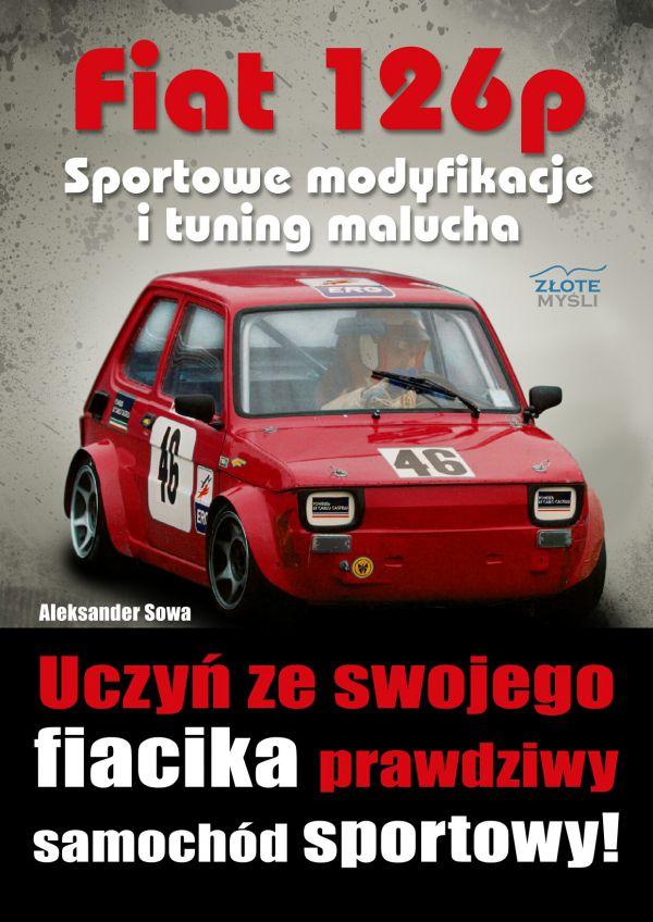 Fiat 126p. Sportowe modyfikacje i tuning malucha (Wersja drukowana)
