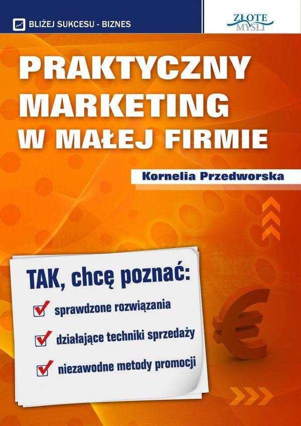 Praktyczny Marketing w Ma?ej Firmie (Wersja elektroniczna (PDF))
