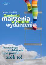 książka Zamieniaj marzenia w realne wydarzenia (Wersja elektroniczna (PDF))