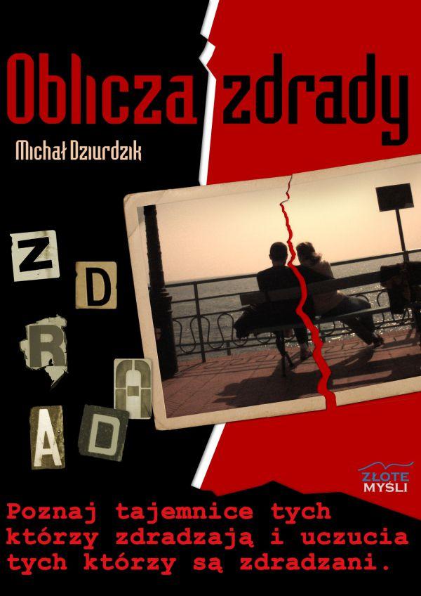 Oblicza zdrady. Michał Dziurdzik – prawdziwe historie tych zdradzanych i zdradzonych.