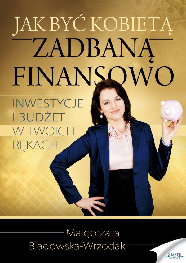 Jak być kobietą zadbaną finansowo? Małgorzata Biadowska-Wrzodak. bo niezależna finansowo, mądra kobieta to ideał mężczyzny