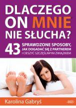 Dlaczego on mnie nie słucha? Karolina Gabryś Książka o tym jak zrozumieć mężczyzn i jak stworzyć szczęśliwy związek.