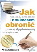 okładka książki Jak napisać, przepisać i z sukcesem obronić pracę dyplomową?