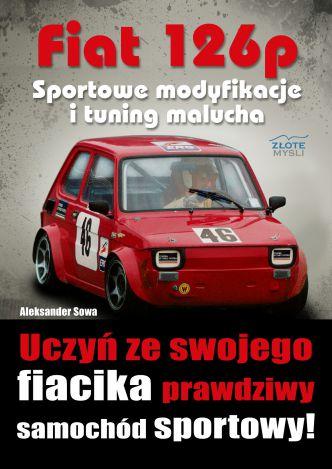 Okładka Fiat 126p. Sportowe modyfikacje i tuning malucha