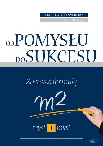 2d4786a8ff6094 Od pomysłu do sukcesu - Zastosuj formułę myśl i miej! (...