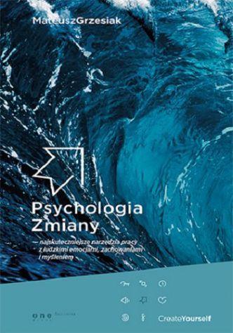 Okładka Psychologia Zmiany - najskuteczniejsze narzędzia pracy z ludzkimi emocjami, zachowaniami i myśleniem