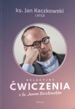 okładka książki Relacyjne ćwiczenia z ks. Janem Kaczkowskim