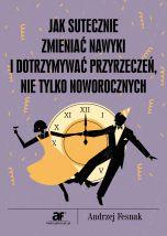 okładka - książka, ebook Jak skutecznie zmieniać nawyki i dotrzymywać przyrzeczeń nie tylko noworocznych